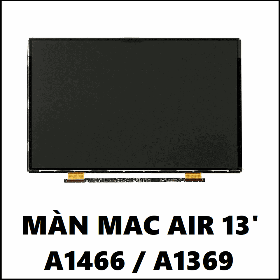Màn Macbook Air 13 Inch A1466 : 2013 - 2017 NEW